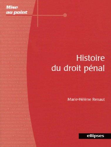 Histoire du droit pénal : Du Xe siècle au XXIe siècle par Marie-Hélène Renaut