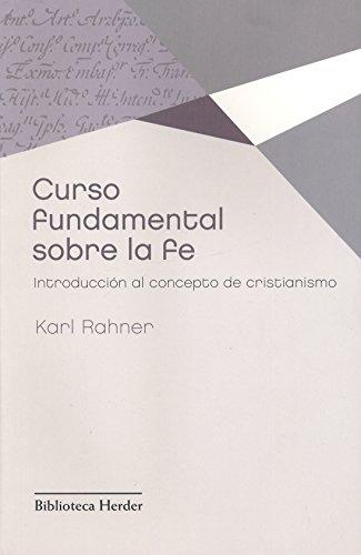 Curso fundamental sobre la fe: introducción al concepto de cristianismo (Biblioteca Herder) por Karl Rahner