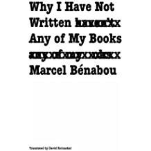 Why I Have Not Written Any of My Books (French Modernist Library) by Marcel Benabou (1998-02-01)