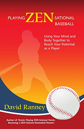 Playing Zen-Sational Baseball: Using Your Mind and Body Together to Reach Your Potential as a Player (English Edition) por David Ranney
