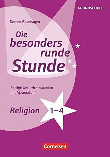 Die besonders runde Stunde - Grundschule: Religion - Klasse 1-4: Fertige Unterrichtsstunden mit Materialien. Kopiervorlagen