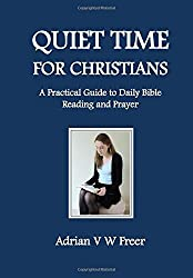 Quiet Time for Christians: A Practical Guide to Daily Bible Reading and Prayer