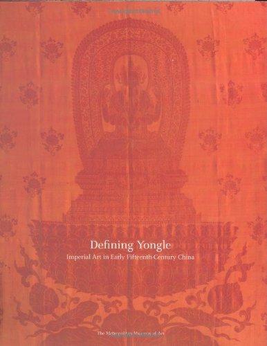 Defining Yongle: Imperial Art in Early Fifteenth-Century China (Metropolitan Museum of Art Publications) by James C Y Watt (2005-10-04)