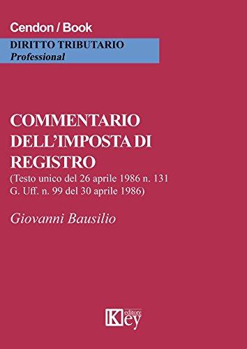 Commentario dell'imposta di registro: Testo unico del 26 aprile 1986 n. 131. G. Uff. n. 99 del 30 aprile 1986 (Italian Edition) por Giovanni  Bausilio