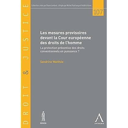 Les mesures provisoires devant la Cour européenne des droits de l'homme: La protection préventive des droits conventionnels en puissance ? (DROIT & JUSTICE t. 107)