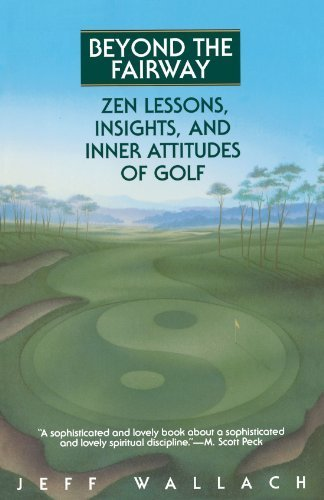 Beyond the Fairway: Zen Lessons, Insights, and Inner Attitudes of Golf by Wallach, Jeff (1995) Paperback