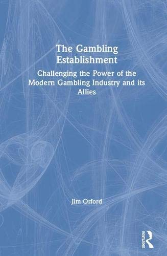 The Gambling Establishment: Challenging the Power of the Modern Gambling Industry and its Allies (English Edition)