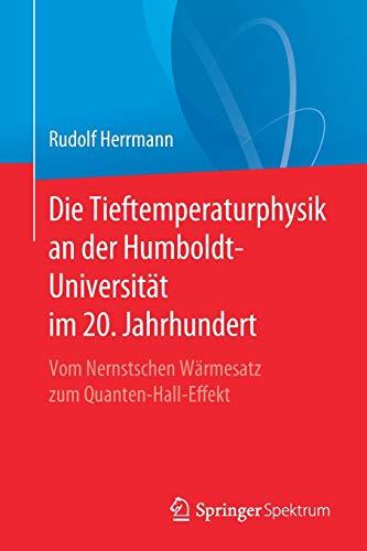 Die Tieftemperaturphysik an der Humboldt-Universität im 20. Jahrhundert: Vom Nernstschen Wärmesatz zum Quanten-Hall-Effekt