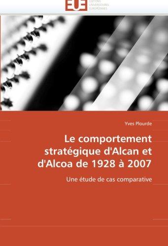 le-comportement-strategique-dalcan-et-dalcoa-de-1928-a-2007