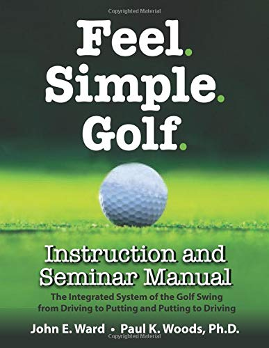 Feel. Simple. Golf.: Instruction and Seminar Manual por John E. Ward