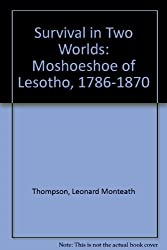 Survival in Two Worlds: Moshoeshoe of Lesotho, 1786-1870