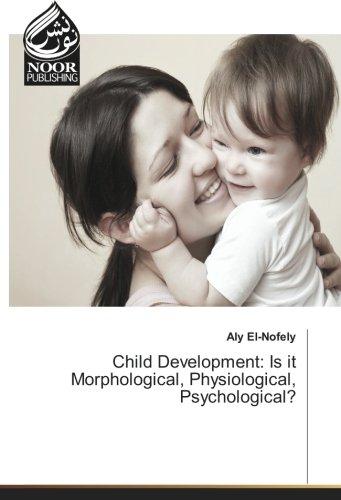 Child Development: Is it Morphological, Physiological, Psychological?