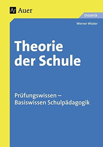 Theorie der Schule: Prüfungswissen - Basiswissen Schulpädagogik (Alle Klassenstufen)