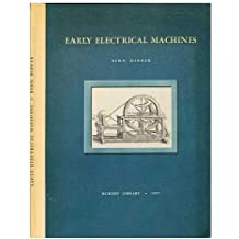 EARLY ELECTRICAL MACHINES : THE EXPERIEMENTS AND APPARATUS OF TWO ENQUIING CENTURIES (1600 TO 1800) THAT LED TO THE TRIUMPS OF THE ELECTRICAL AGE