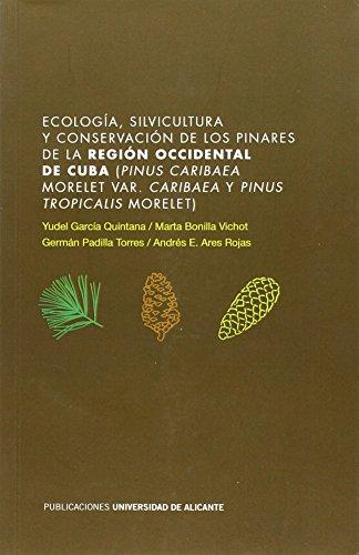 Ecología, silvicultura y conservación de los pinares de la región occidental de Cuba (Pinus caribaea Morelet var. caribaea y Pinus tropicalis Morelet) (Monografías) por Yudel García Quintana