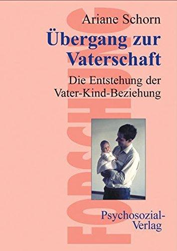 Männer im Übergang zur Vaterschaft. Das Entstehen der Beziehung zum Kind (Forschung psychosozial)