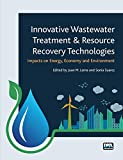 Innovative Wastewater Treatment & Resource Recovery Technologies : Impacts on Energy, Economy and Environment