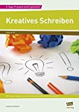 Kreatives Schreiben: Wochenplan, Tagespläne und alle Arbeitsmaterialien für die Projektwoche (8. bis 10. Klasse) (5-Tage-Projekte leicht gemacht)