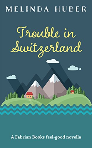 Book cover image for Trouble in Switzerland: A Fabrian Books Feel-Good Novella (Lakeside series Book 3)
