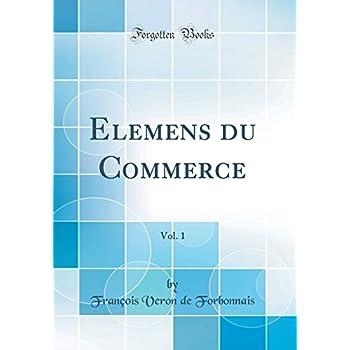 Elemens Du Commerce, Vol. 1 (Classic Reprint)