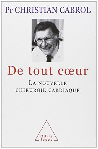 De tout coeur : La nouvelle chirurgie cardiaque par Christian Cabrol