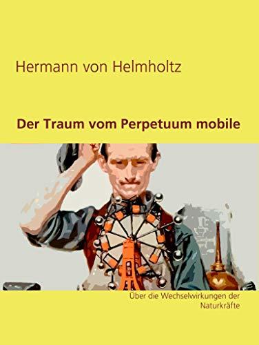 Der Traum vom Perpetuum mobile: Über die Wechselwirkungen der Naturkräfte