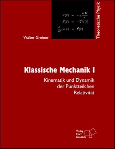 Theoretische Physik. Ein Lehr- und Übungstext für Anfangssemester (Band 1-4) und Fortgeschrittene (ab Band 5 und Ergänzungsbände): Theoretische ... Dynamik der Punktteilchen - Relativität: Bd 1