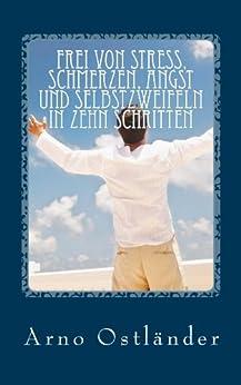 Frei von Stress, Schmerzen, Angst und Selbstzweifeln in zehn Schritten: Handbuch zur Selbsthilfe und Behandlung von Klienten mit Quantenheilung und Meditation.