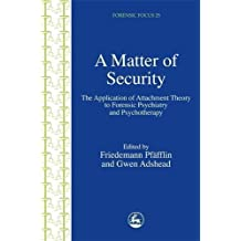A Matter of Security: The Application of Attachment Theory to Forensic Psychiatry and Psychotherapy
