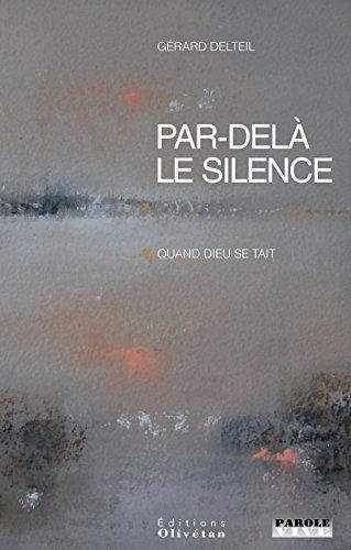Par-delà le Silence. Quand Dieu Se Tait par Gérard Delteil