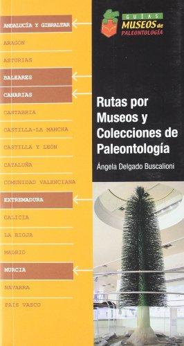 Rutas por museos y colecciones de Paleontología. Canarias, Extremadura, Andalucía y Gibraltar Murcia (Guías. Museos de Paleontología) por Angela Delgado