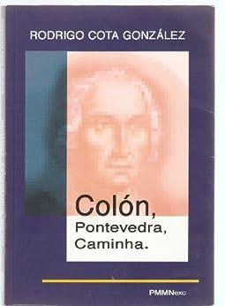 Cristobal Colon, Pontevedra, Caminha de [Cota, Rodrigo]