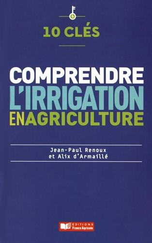 10 clés pour comprendre l'irrigation en agriculture par From Editions France Agricole