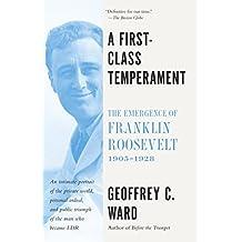 A First Class Temperament: The Emergence of Franklin Roosevelt, 1905-1928