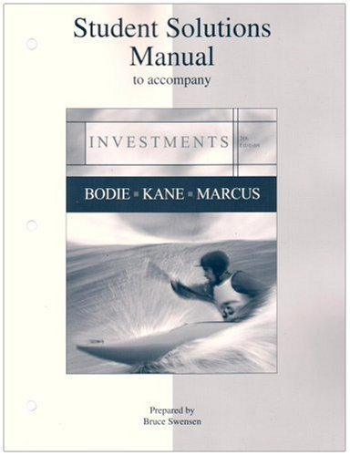 Student Solutions Manual to accompany Investments by Zvi Bodie,Alex Kane Alan J. Marcus (2006-07-30)