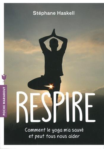 Respire: Comment le yoga m a sauv et peut tous nous aider