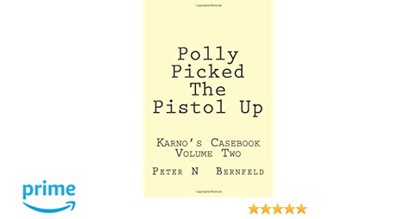 Polly Picked The Pistol Up: A DCI Karno Thriller
