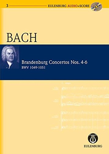 Brandenburgische Konzerte: Nr. 4 G-Dur/Nr. 5 D-Dur/Nr. 6 B-Dur. BWV 1049/1050/1051. Orchester. Studienpartitur + CD.: No. 4 G Major / No. 5 D Major / No. 6 B Major (Eulenburg Audio+Score, Band 3)