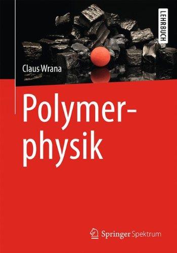 Polymerphysik: Eine physikalische Beschreibung von Elastomeren und ihren anwendungsrelevanten Eigenschaften