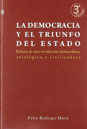 Democracia y el triunfo del estado, la por Felix Rodrigo Mora