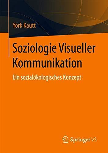 Soziologie Visueller Kommunikation: Ein sozialökologisches Konzept
