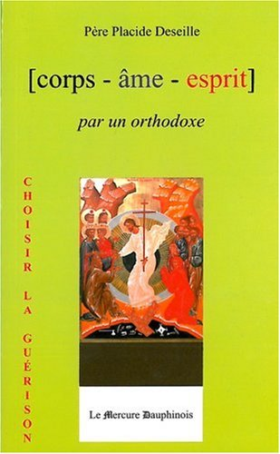Corps Âme Esprit par un Orthodoxe par Placide Deseille