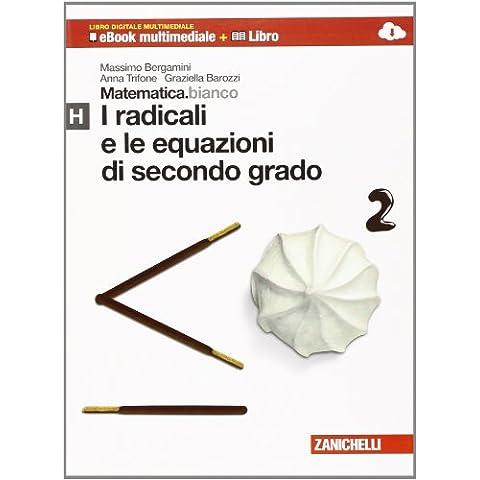 Matematica.bianco. Modulo H: I radicali e le equazioni di secondo grado. Con espansione online. Per le Scuole superiori