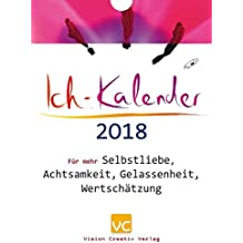 Ich-Kalender 2018: Für mehr Selbstliebe, Achtsamkeit, Gelassenheit, Wertschätzung