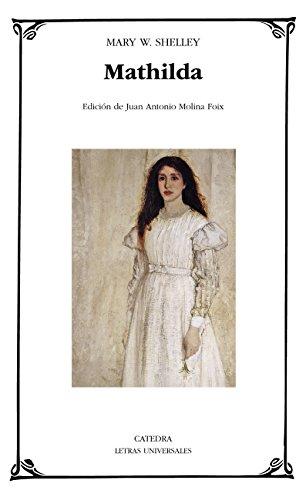 Mathilda (Letras Universales) por Mary W. Shelley