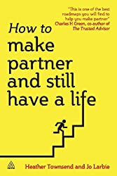 Make Partner and Still Have a Life: How to Get Ahead in Professional Services
