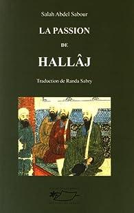 La passion de Hallâj par  Salah Abdel Sabour
