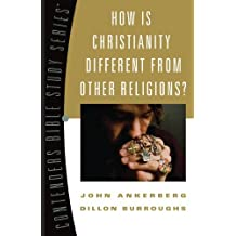 How Is Christianity Different from Other Religions? (Contender's Bible Study Series) by John Ankerberg (2008-08-02)