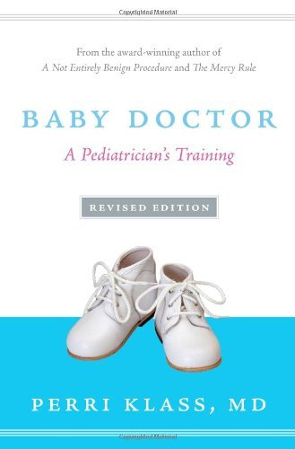 Baby Doctor: A Pediatrician's Training by Perri Klass (2010-10-15)