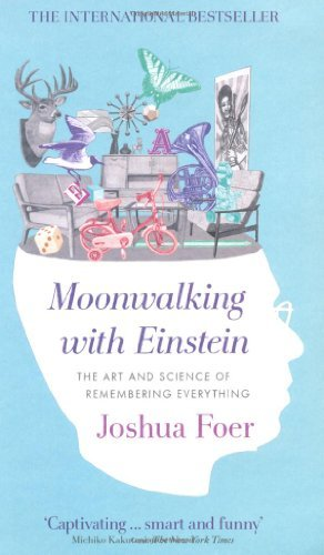 Moonwalking with Einstein: The Art and Science of Remembering Everything: Written by Joshua Foer, 2011 Edition, Publisher: Allen Lane [Paperback]